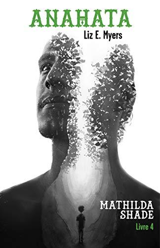 Anahata: Mathilda Shade - Livre 4 par [Liz E. Myers]