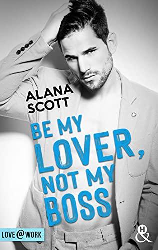 Be my lover, not my boss de Alana Scott 41NJJwTIlzS