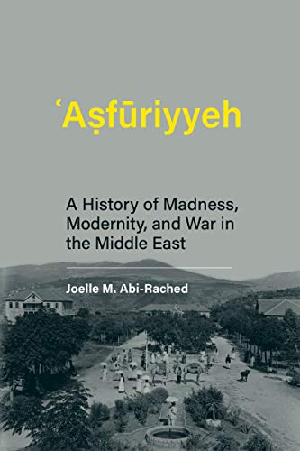 Asfuriyyeh: A History of Madness, Modernity, and War in the Middle East (Culture and Psychiatry) (English Edition) par [Joelle M Abi-Rached]