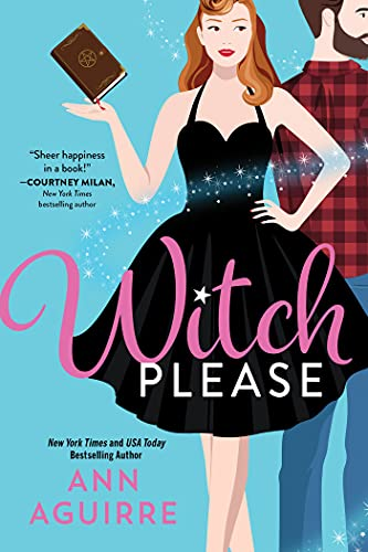 Witch Please: A Charming Small-Town Paranormal Romantic Comedy (Fix-It Witches Book 1) (English Edition) par [Ann Aguirre]