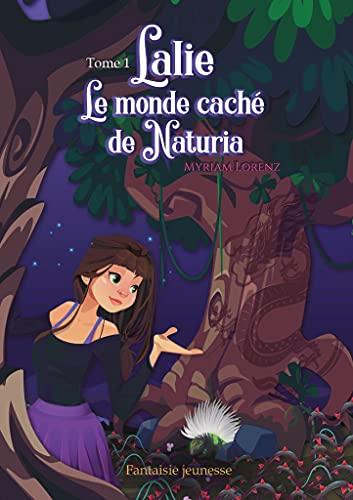 Lalie, le monde caché de Naturia par [Myriam Lorenz]