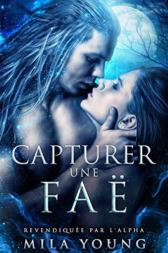 Capturer une Faë: Une Romance Paranormale (Revendiquée par l'Alpha t. 1) par [Mila  Young, Sophie Salaün, Jean-Marc Ligny]