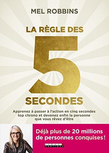 La règle des 5 secondes: Apprenez à passer à l'action en cinq secondes top chrono et devenez enfin la personne que vous rêvez d'être (DEVELOPPEMENT P) par [Mel Robbins]