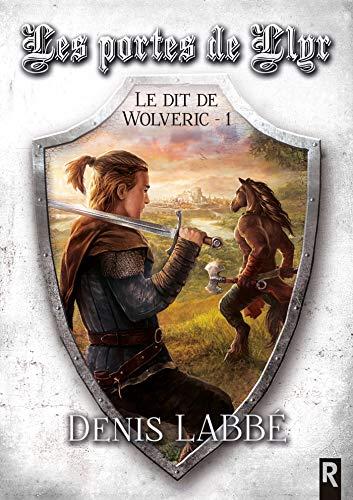 Le dit de Wolveric, Tome 1 : Les portes de Llyr par [Denis Labbé]