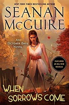 When Sorrows Come: An October Daye Novel (English Edition) par [Seanan McGuire]