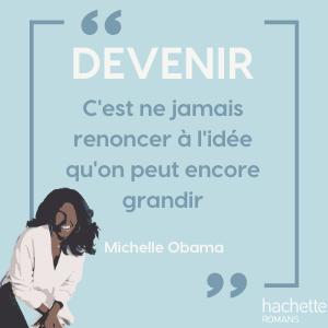 """""""DEVENIR, c'est ne jamais renoncer à l'idée qu'on peut encore grandir"""" Michelle Obama"""